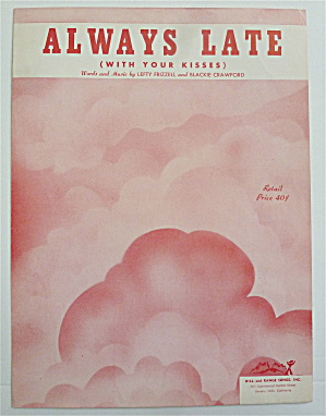 Sheet Music For 1951 Always Late (With Your Kisses)