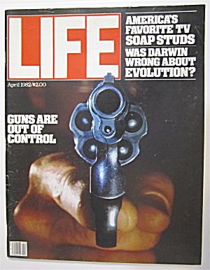 Life Magazine April 1982 Guns Are Out Of Control