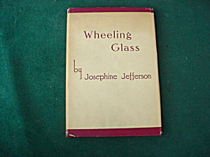 Wheeling Glass By Josephine Jefferson 1st Ed.