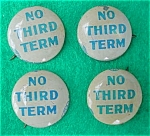 Click here to enlarge image and see more about item dpol11: (4) No Third Term Political Pinbacks