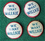 (4) We Want Wilkie Political Pinbacks