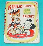 Click to view larger image of Kittens, Puppies & Friends 1949 Child's Book (Image1)