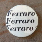 Click here to enlarge image and see more about item StvPin: Ferraro Campaign Button