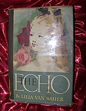 The Echo, By Lilia Van Saher, 1947 Hc With Dj And Plastic Cover.