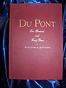 Du Pont. One Hundred And Forty Years. Dutton. 1942 Hc