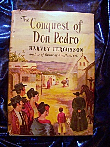 Conquest Of Don Pedro 1954 Hc By Harvey Ferguson