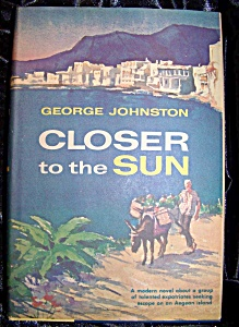 Closer To The Sun By George Johnston 1961 Hc With Dj