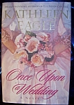 Click here to enlarge image and see more about item 082708002: Once Upon a Wedding by Kathleen Eagle. stated 1st. edition.