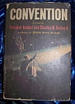 Click here to enlarge image and see more about item 082908008: Convention. 1964 HC novel by authors of Seven Days in May.