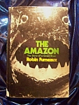 The Amazon. 1970 Story of a Great River. First American Edition.