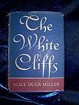 Click here to enlarge image and see more about item 102108010: The White Cliffs by Alice Duer Miller 1941 HC with Dj