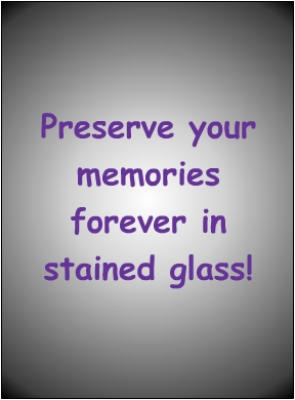 Preserve Your Memories In Stained Glass