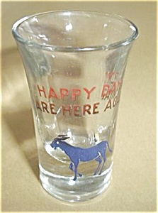 Happy Days Are Here Again Tall Boy Shot Glass