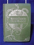 This is an early 1900's edition of 'Mosses From an Old Manse' by Nathaniel Hawthorne.    Printed and binded by Donohue, Henneberry and Co., 407-429 Dearborn Street, Chicago.  304 pages.  Hard bound green cloth with silver embossed design on cover.   