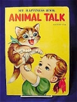 Vintage My happiness Book - Animal Talk circa 1960's.  Plasticised cover.  Doeisha copyright Made in Japan.  For Ottenheimer publishers, Inc., Owings Mills Md.   Condition: Good. There is some wear along the spine and corners of cover,