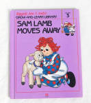 This listing is for the hard cover book, Sam Lamb Moves Away, Volume 3 in Raggedy Ann and Andy's Grow-and-Learn Library. It has 44 pages with large print and color illustrations on each page. This was copyrighted by Macmillan, Inc. in 1988, and published by Lynx Books. The characters and drawings are based on the creations of Johnny Gruelle.  The book is preowned and only gently used. There are no detectable flaws. The book is meant for a young child to read, though it is also good to read to a child. Sam Lamb is a story about friendship. Sam Lamb is Marcella's gift to her visiting cousin. The dolls miss Sam and keep in touch via messages sent via their friends, the sparrows. Sam makes new friends, but misses them too, and they keep in touch. When the people are away the dolls, stuffed animals, and young animals come to life and talk and interact with one another in drawings like classical ones. The ISBN number is ISBN 10: 1558021035.