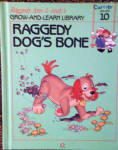 This listing is for the hard cover book, Raggedy Dog's Bone, Volume 10 in Raggedy Ann and Andy's Grow-and-Learn Library. It has 44 pages with large print and color illustrations on each page. This was copyrighted by Macmillan, Inc. in 1988, and published by Lynx Books. The characters and drawings are based on the creations of Johnny Gruelle.  The book is preowned and gently used. The cover is intact, but it the name, Currier, printed neatly in the upper left corner. The pages of the book are intact and in excellent condition. Otherwise the book is in very good condition. The book is meant for a young child to read, though it is also good to read to a child. More than anything Raggedy Dog wanted a real bone, and he found one in a pile of dirt in the backyard. However, the bone belonged to Marcella's real dog, Fido, who had buried it and was very sad when he could not find it. He explained this to Raggedy Dog who decided to be honest and return it. Then Fido offered to share the bone with Raggedy Dog, and both dogs ended up very happy. When the people are away the dolls, stuffed animals, and young animals come to life and talk and interact with one another in drawings like classical ones. Its ISBN numbers is ISBN 10: 1558021094.