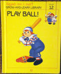 This listing is for the hard cover book, Play Ball!, Volume 12 in Raggedy Ann and Andy's Grow-and-Learn Library. It contains 44 pages with large print and color illustrations on each page. This was copyrighted by Macmillan, Inc. in 1988, and published by Lynx Books. The characters and drawings are based on the creations of Johnny Gruelle.  The book is preowned and gently used. The cover is intact with only minor scrapes on the back. The pages of the book are intact and in excellent condition. The book is in excellent condition. The book is meant for a young child to read, though it is also good to read to a child. Play Ball! is a story about Raggedy Ann and Andy visiting the toys in the playroom of Marcella's cousin, David, where they play baseball with the other toys when the children are away. The book teaches about sportsmanship, competition, and remaining friends despite competion on the ball field. When the people are away the dolls, stuffed animals, and young animals come to life and talk and interact with one another in drawings like classical ones. Its ISBN number is ISBN 10: 1558021124.