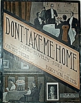 Click here to enlarge image and see more about item 4272: Sheet Music - DON�T TAKE ME HOME � C.1908