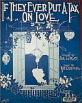 Sheet music: IF THEY EVER PUT A TAX ON LOVE.
