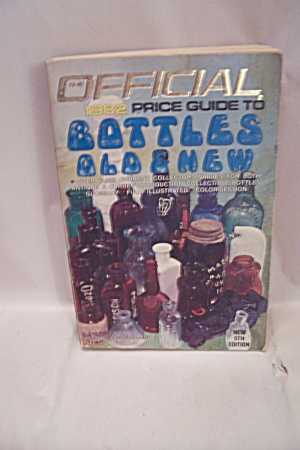 Official 1982 Price Guide To Bottles Old & New