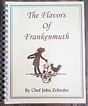 Flavors Of Frankenmuth Cookbook By Chef Zehnder