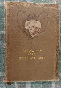 Autocrat of the Breakfast Table by Holmes 1906 (Image1)