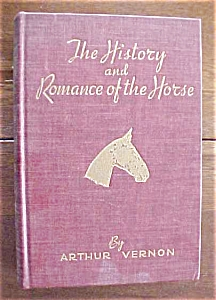 The History & Romance Of The Horse By Vernon