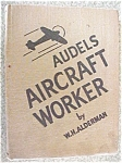 Click to view larger image of Audel's Aircraft Worker Alderman 1943 (Image1)