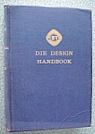 Click to view larger image of Die Design Handbook 1955 1st Edition (Image1)