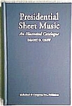 Click here to enlarge image and see more about item SHMU1: Illustrated Catalogue Published Presidential Sheet Music Presidency Those Who Sought