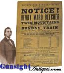 Remaining in pleasing all original condition with no tears or repairs and in an easily displayable 12 X19 inches, this attractive broadside  was produced in 1875 by the <B> Montpelier & Wells River Railroad</B>.  The broadside promotes the presence of well known orator, abolitionist and Christian preacher of the Civil War and Reconstruction era <B>Henry Ward Beecher</B> who will be preaching at <I>TWIN MOUNTAINS</I> Sunday, August 22, 1875.  please note:   <B>ALL ITEMS ARE CURRENT & AVAILABLE UNLESS MARKED SOLD!!</B>  Thanks for visiting Gunsight Antiques !!
