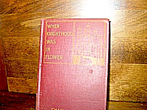 When Knighthood Was In Flower By Charles Major
