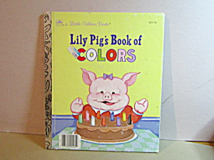 Little Golden Book Lily Pig's Book Of Colors
