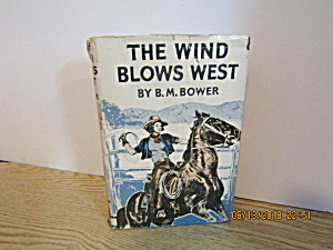 Vintage Book The Wind Blows West By B. M. Bower
