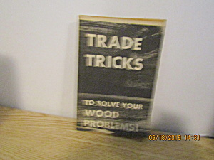 Woodworkers Trade Tricks Solve Your Wood Problems