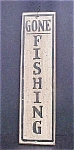 Click here to enlarge image and see more about item AA337: Welcome/Gone Fishing Sign