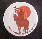 Click here to enlarge image and see more about item P105: Indian Pride On The Move - Pinback