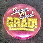 Super Glad Grad Pin-back