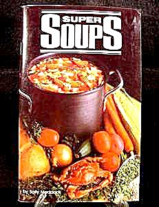 Super Soups Recipe Cook Book - 1986