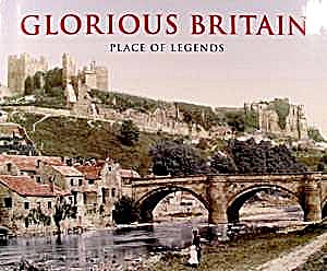 Glorious Britain - Place Of Legends - Travel Book 2006