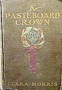 A Pasteboard Crown By Clara Morris 1902