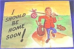 Click here to enlarge image and see more about item AAA112: Post Card ~ I Should Be Home Soon ~ Humor
