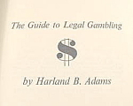 Click here to enlarge image and see more about item B263:  The Guide To Legal Gambling - Adams