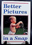Click here to enlarge image and see more about item C345: Better Pictures In A Snap Photography Book - 1989