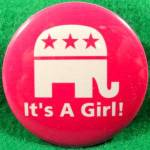 Click here to enlarge image and see more about item D786: IT'S A GIRL - Political Campaign Button