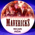Click here to enlarge image and see more about item D793: McCain - Palin - Campaign Button - MAVERICKS - 2008