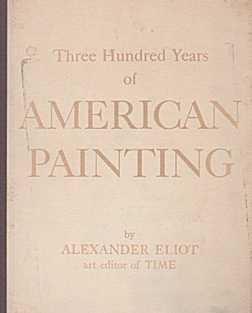 300 YEARS OF AMERICAN PAINTING~ALEX.ELIOT (Image1)