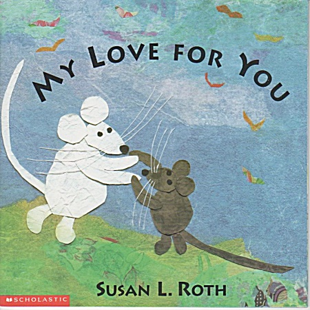 My Love For You - Susan L. Roth - Preschool