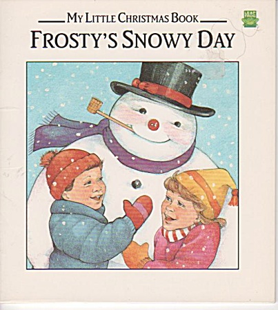 FROSTY'S SNOWY DAY~MY LITTLE CHRISTMAS BOOK (Image1)
